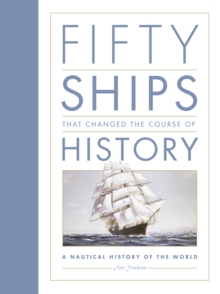 Fifty Ships That Changed the Course of History : A Nautical History of the World, Hardback Book