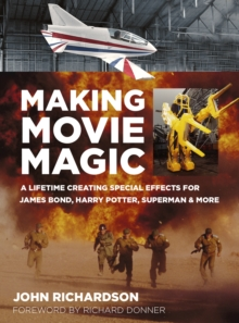 Making Movie Magic : A Lifetime Creating Special Effects for James Bond, Harry Potter, Superman & More, Hardback Book