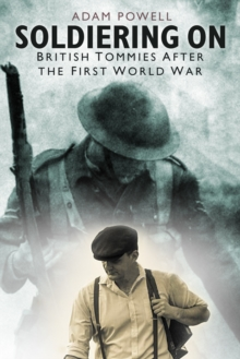 Soldiering On : British Tommies After the First World War, Paperback / softback Book