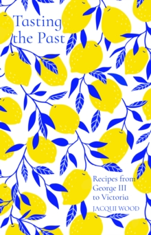 Tasting the Past: Recipes from George III to Victoria, Paperback / softback Book