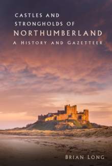 Castles and Strongholds of Northumberland : A History and Gazetteer