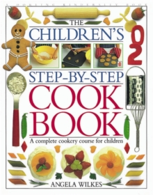 Children's Step-by-Step Cookbook : A Complete Cookery Course for Children, Hardback Book