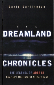 The Dreamland Chronicles : The Strange and Continuing Saga of Area 51, Paperback Book