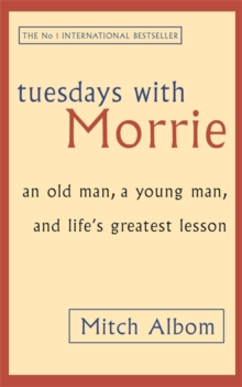 Tuesdays with Morrie : An Old Man, a Young Man, and Life's Greatest Lesson, Paperback Book
