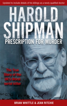 Harold Shipman - Prescription for Murder : The True Story of Dr Harold Frederick Shipman, Paperback Book