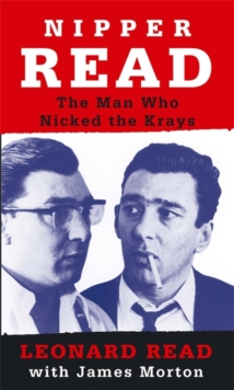 Nipper Read : The Man Who Nicked the Krays, Paperback Book