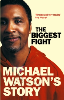 Michael Watson's Story : The Biggest Fight, Paperback Book