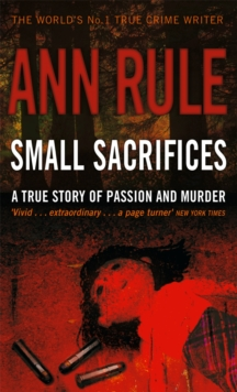 Small Sacrifices : A True Story of Passion and Murder, Paperback Book