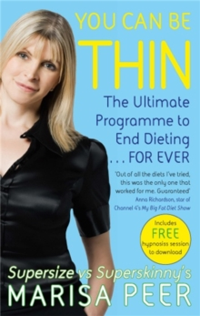 You Can Be Thin : The Ultimate Programme to End Dieting...Forever, Paperback Book