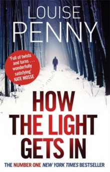 How The Light Gets In : A Chief Inspector Gamache Mystery, Book 9, Paperback Book