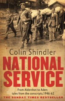 National Service : from Aldershot to Aden: Tales from the Conscripts, 1946-62, Paperback Book