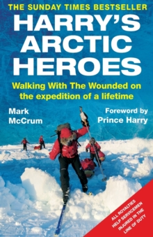 Harry's Arctic Heroes : Walking with the Wounded on the Expedition of a Lifetime, Paperback Book
