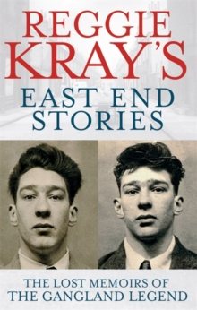 Reggie Kray's East End Stories : The Lost Memoirs of the Gangland Legend, Paperback Book