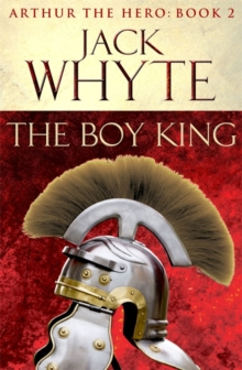 The Boy King : Legends of Camelot 2 (Arthur the Hero - Book II), Paperback Book