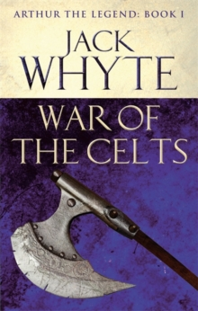 War of the Celts : Legends of Camelot 8 (Arthur the Legend - Book I), Paperback Book