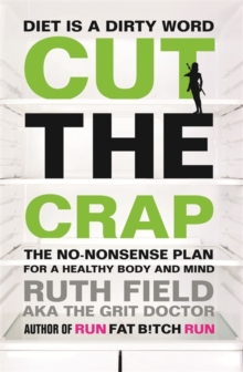 Cut the Crap : The No-Nonsense Plan for a Healthy Body and Mind, Paperback Book