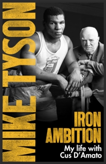 Iron Ambition : Lessons I've Learned from the Man Who Made Me a Champion, Paperback Book
