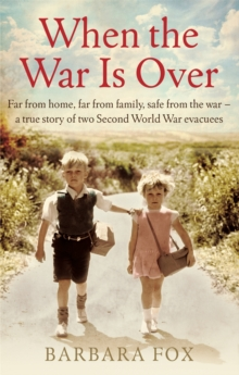 When the War is Over : Far from Home, Far from Family, Safe from the War - A True Story of Two Second World War Evacuees, Paperback Book