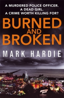 Burned and Broken : A gripping detective mystery you won't be able to put down, Hardback Book