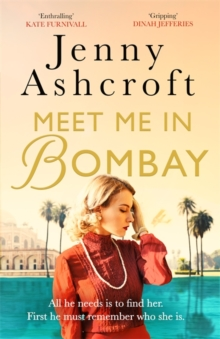 Meet Me in Bombay : All he needs is to find her. First, he must remember who she is., Paperback / softback Book