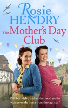 The Mother's Day Club : the BRAND NEW uplifting family saga that celebrates friendship in wartime Britain, Paperback / softback Book