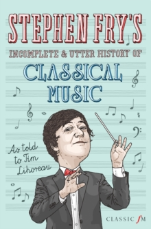 Stephen Fry's Incomplete and Utter History of Classical Music, Hardback Book