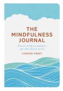 The Mindfulness Journal : Exercises to help you find peace and calm wherever you are, Paperback Book
