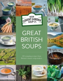 Great British Soups : 120 Tempting Recipes from Britain's Master Soup-Makers, Hardback Book