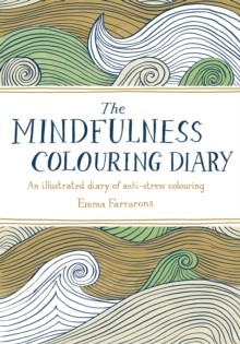The Mindfulness Colouring Diary : An Illustrated Diary of Anti-Stress Colouring, Paperback Book