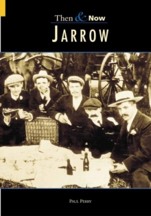 JARROW - THEN AND NOW, Paperback / softback Book