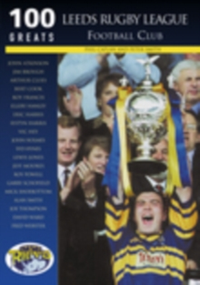 Leeds Rugby League Football Club : 100 Greats, Paperback / softback Book