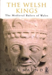 The Welsh Kings : The Medieval Rulers of Wales, Paperback Book
