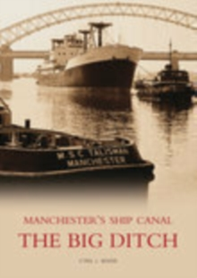 Manchester's Ship Canal : The Big Ditch, Paperback Book