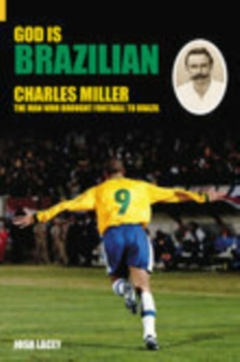 God is Brazilian : Charles Miller: The Man Who Brought Football to Brazil, Hardback Book