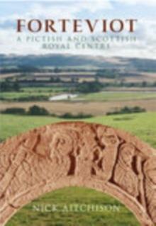 Forteviot : A Pictish and Scottish Royal Centre, Paperback / softback Book