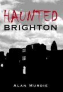 Haunted Brighton, Paperback / softback Book