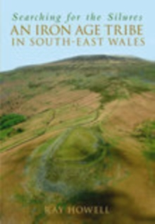 Searching for the Silures : An Iron Age Tribe in South-East Wales, Paperback / softback Book