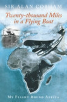 Twenty-Thousand Miles in a Flying Boat : My Flight Round Africa, Paperback / softback Book