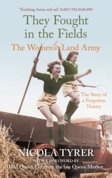 They Fought in the Fields : The Women's Land Army, Paperback Book