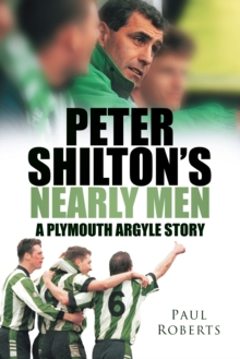 Peter Shilton's Nearly Men : A Plymouth Argyle Story, Paperback Book
