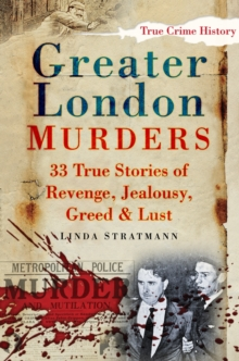 Greater London Murders : 33 Stories of Revenge, Jealousy, Greed & Lust, Paperback Book