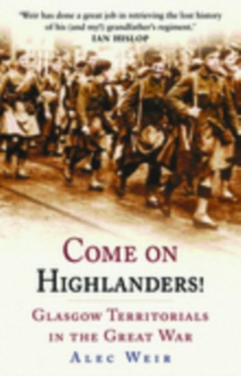 Come on Highlanders! : Glasgow Territorials in the Great War, Paperback / softback Book