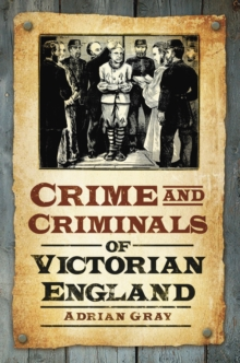 Crime & Criminals of Victorian England, Paperback Book