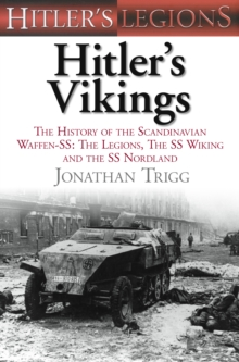 Hitler's Vikings : The History of the Scandinavian Waffen-SS: The Legions, the SS Wiking and the SS Nordland, Hardback Book