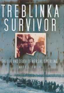 Treblinka Survivor : The Life and Death of Hershl Sperling, Hardback Book