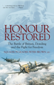 Honour Restored : The Battle of Britain, Dowding and the Fight for Freedom, Paperback / softback Book