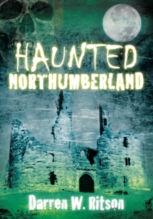 Haunted Northumberland, Paperback / softback Book