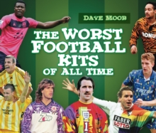 The Worst Football Kits of All Time, Hardback Book