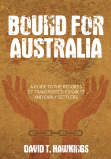 Bound for Australia : A Guide to the Records of Transported Convicts and Early Settlers, Paperback / softback Book