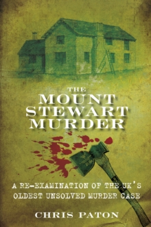 The Mount Stewart Murder : A Re-Examination of the UK's Oldest Unsolved Murder Case, Paperback / softback Book
